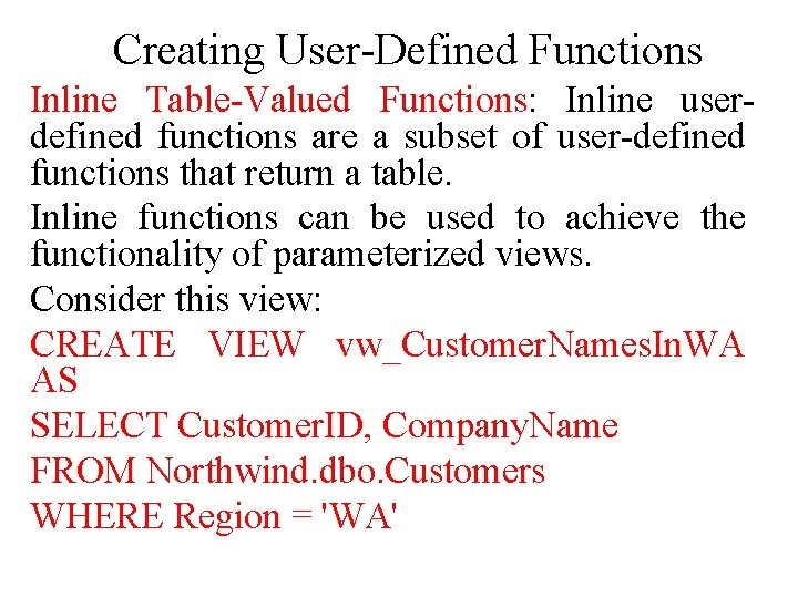 Creating User-Defined Functions Inline Table-Valued Functions: Inline userdefined functions are a subset of user-defined