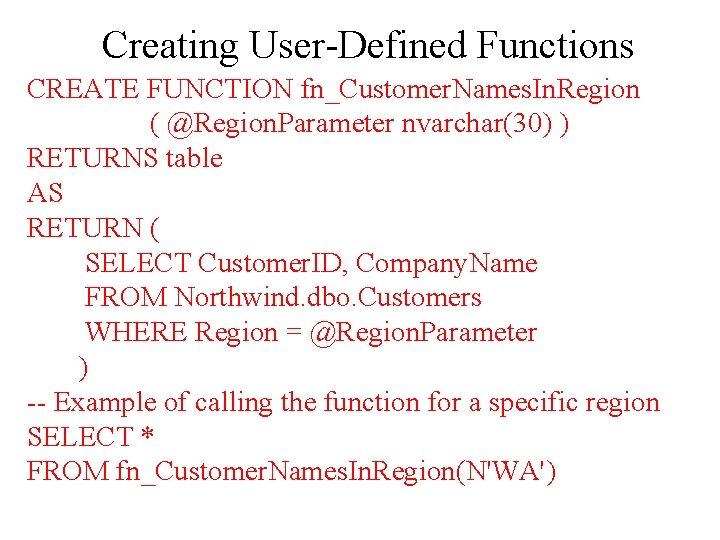 Creating User-Defined Functions CREATE FUNCTION fn_Customer. Names. In. Region ( @Region. Parameter nvarchar(30) )
