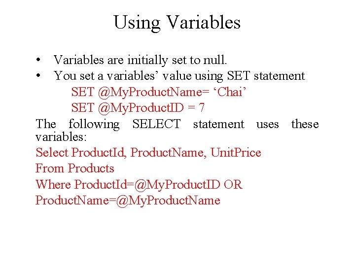 Using Variables • Variables are initially set to null. • You set a variables'