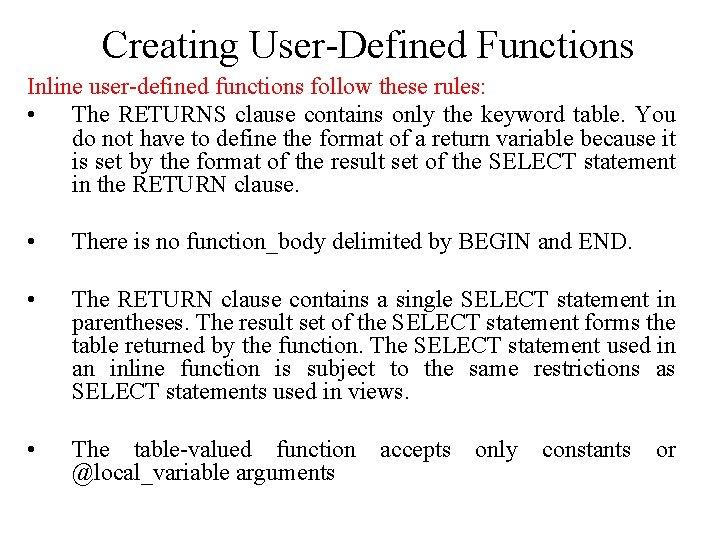 Creating User-Defined Functions Inline user-defined functions follow these rules: • The RETURNS clause contains