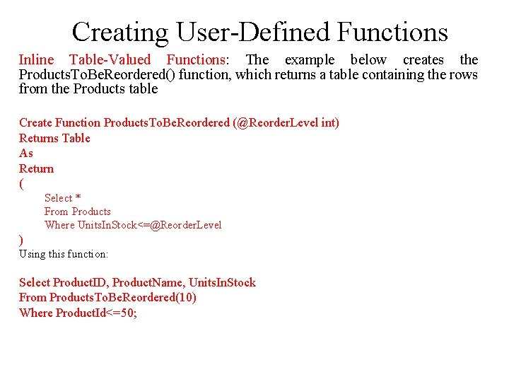 Creating User-Defined Functions Inline Table-Valued Functions: The example below creates the Products. To. Be.
