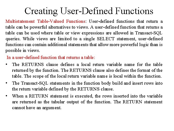Creating User-Defined Functions Multistatement Table-Valued Functions: User-defined functions that return a table can be