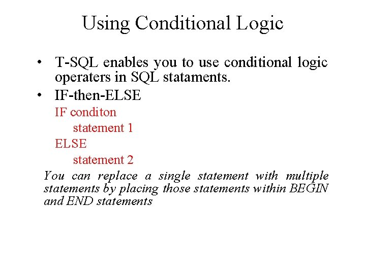 Using Conditional Logic • T-SQL enables you to use conditional logic operaters in SQL