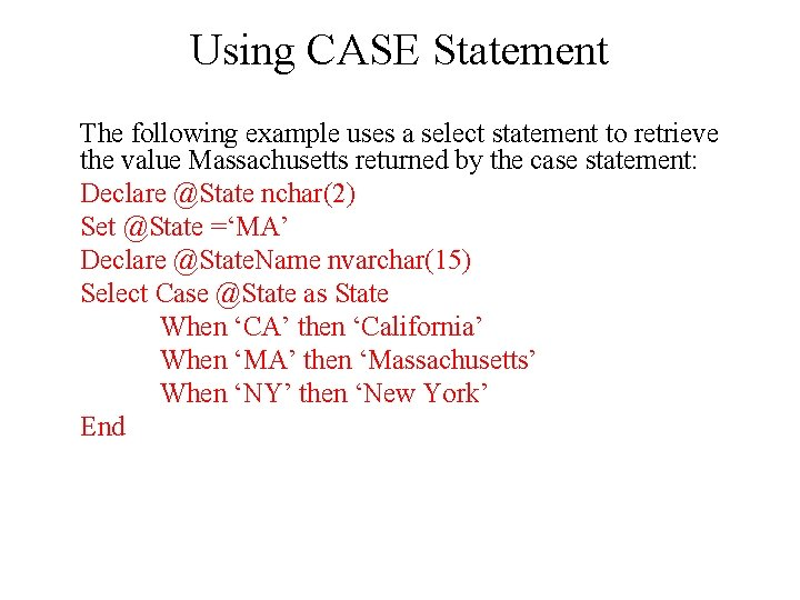 Using CASE Statement The following example uses a select statement to retrieve the value