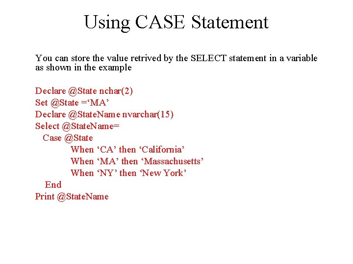 Using CASE Statement You can store the value retrived by the SELECT statement in