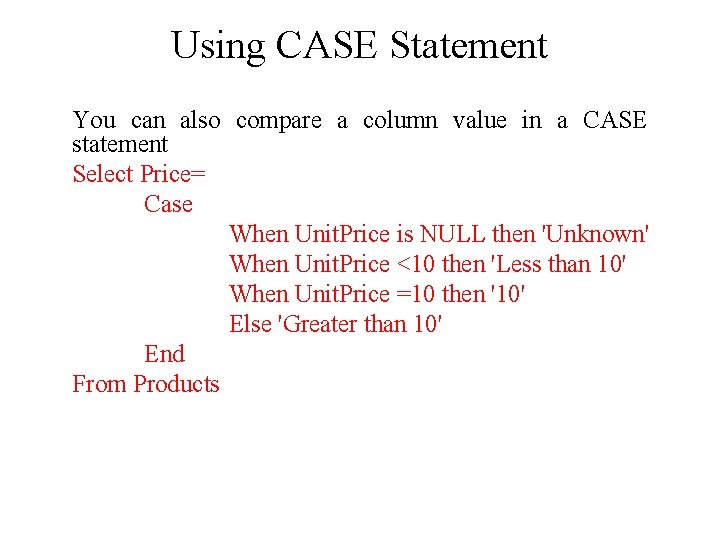 Using CASE Statement You can also compare a column value in a CASE statement