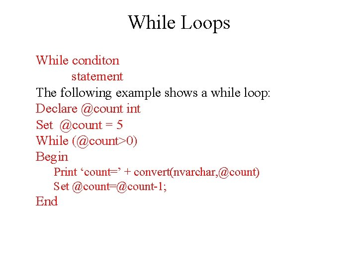 While Loops While conditon statement The following example shows a while loop: Declare @count