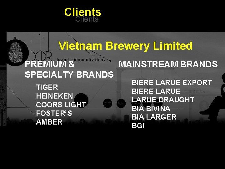 Clients Vietnam Brewery Limited PREMIUM & MAINSTREAM BRANDS SPECIALTY BRANDS BIERE LARUE EXPORT TIGER