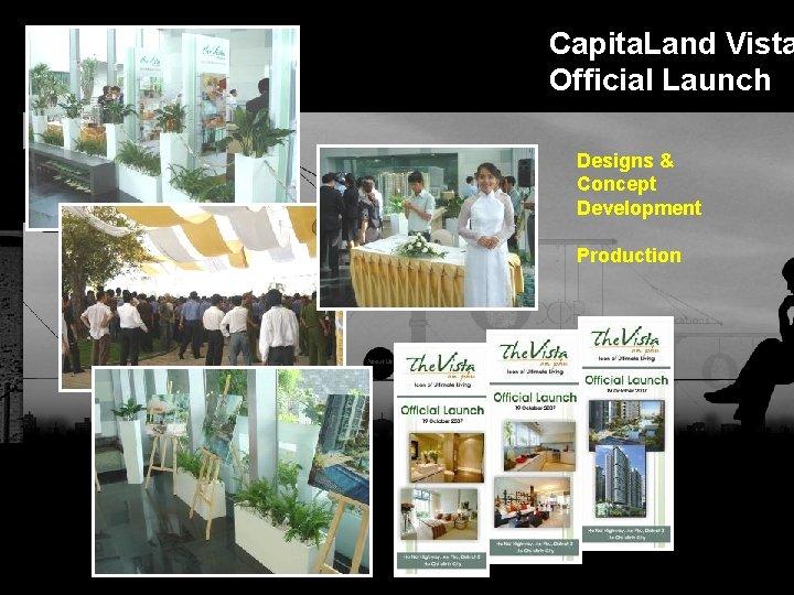 Capita. Land Vista Official Launch Designs & Concept Development Production Integrated BTL Marketing Communications
