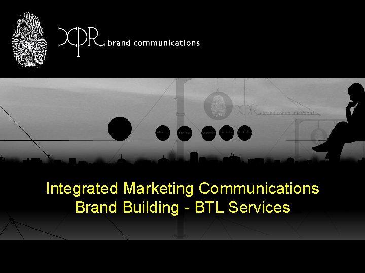 Integrated BTL Integrated Marketing Communications Brand Building - BTL Services