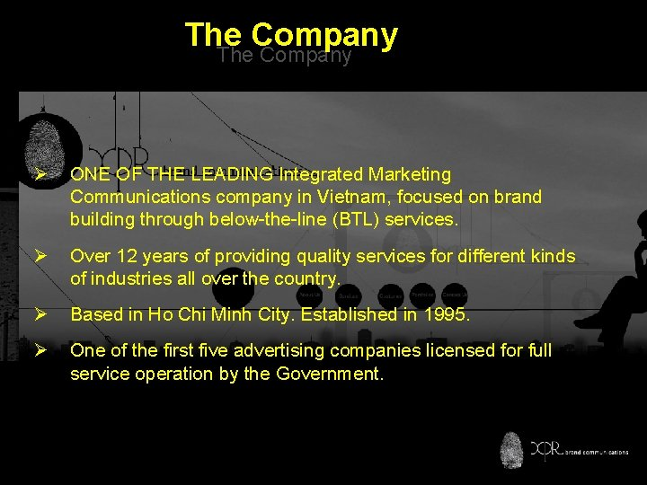 The Company Ø ONE OF THE LEADING Integrated Marketing Communications company in Vietnam, focused