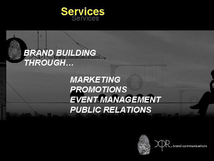 Services BRAND BUILDING THROUGH… MARKETING PROMOTIONS EVENT MANAGEMENT Integrated BTL PUBLIC RELATIONS Marketing Communications