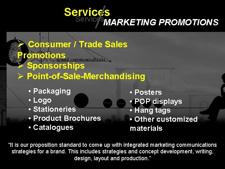 Services MARKETING PROMOTIONS Ø Consumer / Trade Sales Promotions Ø Sponsorships Ø Point-of-Sale-Merchandising •