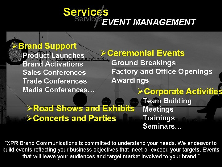 Services EVENT MANAGEMENT ØBrand Support Product Launches Brand Activations Sales Conferences Trade Conferences Media