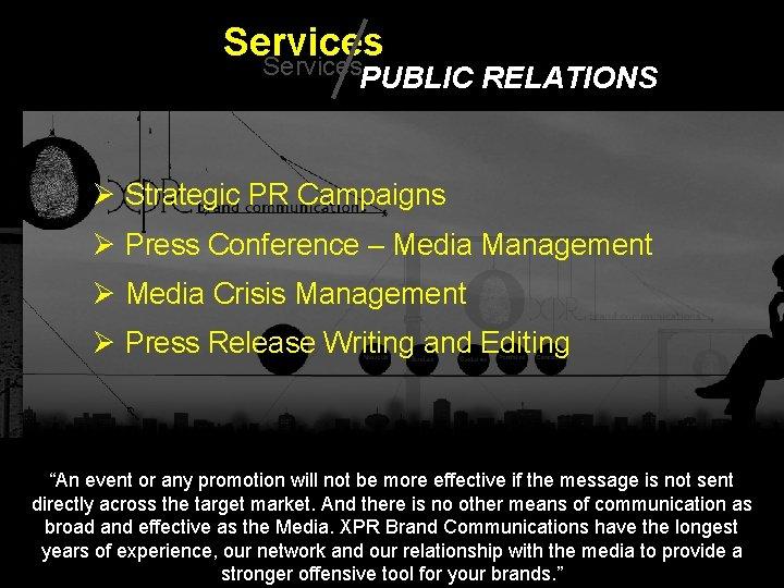 Services PUBLIC RELATIONS Ø Strategic PR Campaigns Ø Press Conference – Media Management Ø