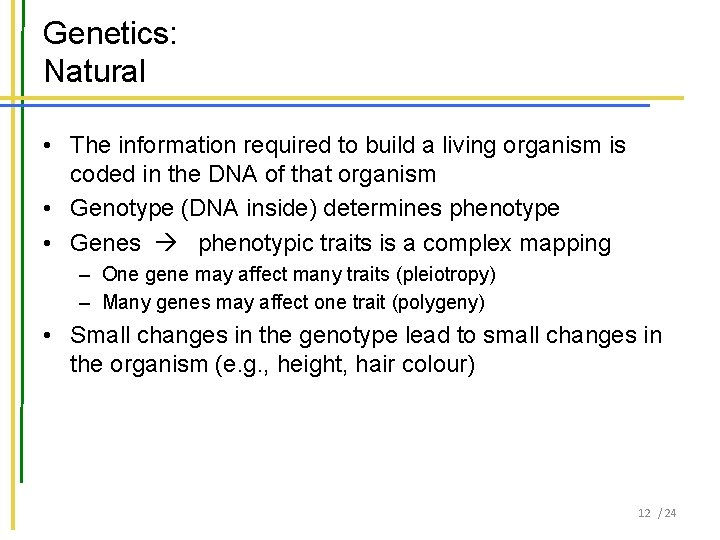 Genetics: Natural • The information required to build a living organism is coded in