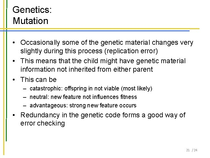 Genetics: Mutation • Occasionally some of the genetic material changes very slightly during this