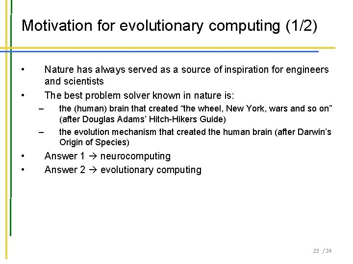Motivation for evolutionary computing (1/2) • Nature has always served as a source of