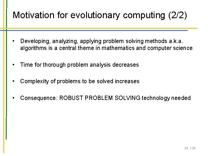 Motivation for evolutionary computing (2/2) • Developing, analyzing, applying problem solving methods a. k.