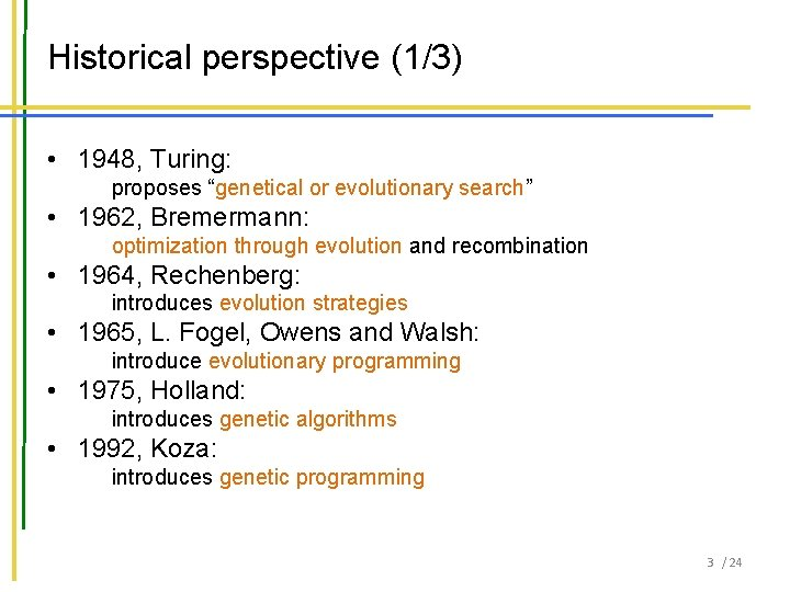 """Historical perspective (1/3) • 1948, Turing: proposes """"genetical or evolutionary search"""" • 1962, Bremermann:"""