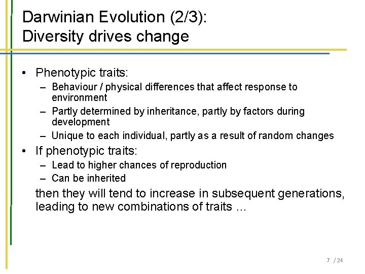 Darwinian Evolution (2/3): Diversity drives change • Phenotypic traits: – Behaviour / physical differences