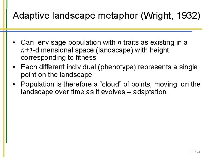 Adaptive landscape metaphor (Wright, 1932) • Can envisage population with n traits as existing