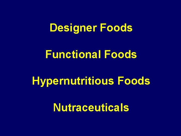 Designer Foods Functional Foods Hypernutritious Foods Nutraceuticals