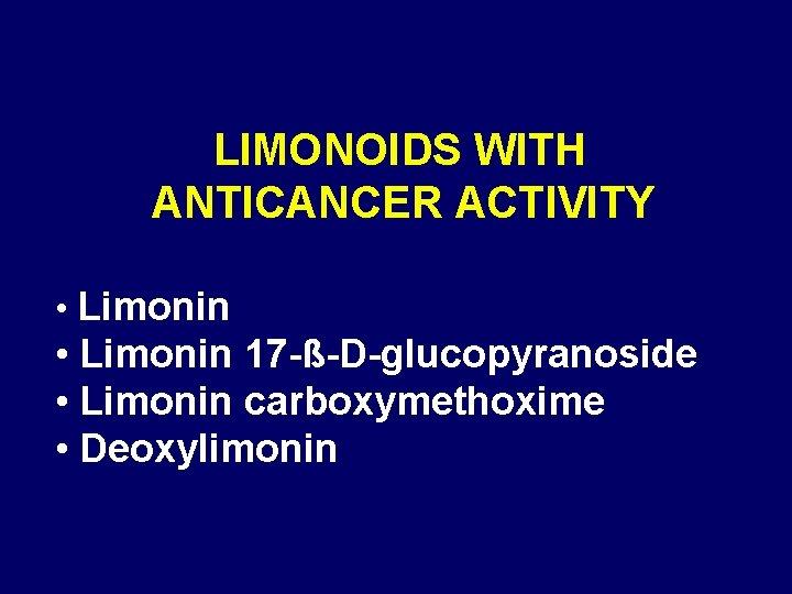 LIMONOIDS WITH ANTICANCER ACTIVITY • Limonin 17 -ß-D-glucopyranoside • Limonin carboxymethoxime • Deoxylimonin