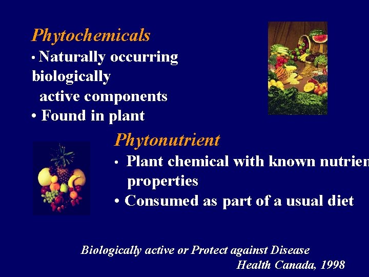 Phytochemicals • Naturally occurring biologically active components • Found in plant Phytonutrient Plant chemical