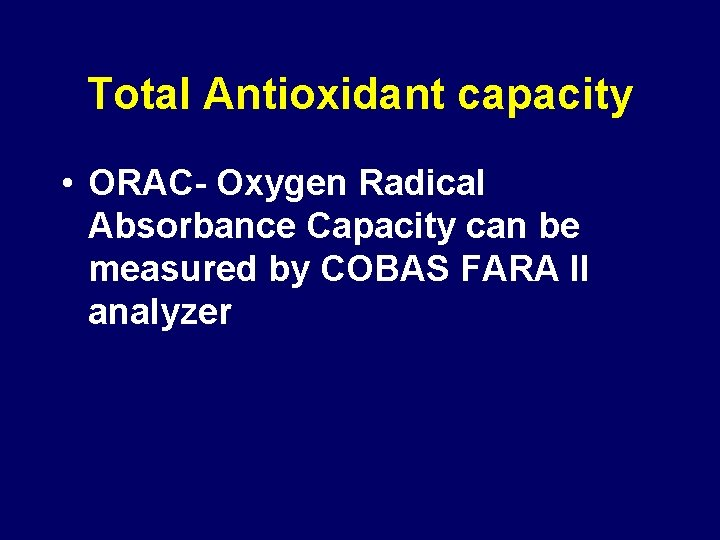 Total Antioxidant capacity • ORAC- Oxygen Radical Absorbance Capacity can be measured by COBAS