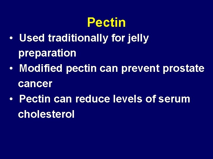 Pectin • Used traditionally for jelly preparation • Modified pectin can prevent prostate cancer