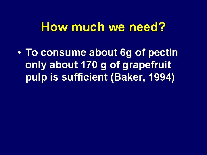 How much we need? • To consume about 6 g of pectin only about