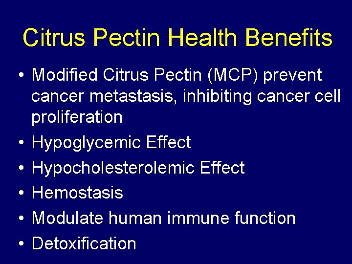 Citrus Pectin Health Benefits • Modified Citrus Pectin (MCP) prevent cancer metastasis, inhibiting cancer