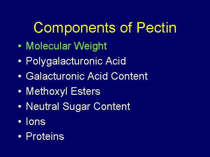 Components of Pectin • • Molecular Weight Polygalacturonic Acid Galacturonic Acid Content Methoxyl Esters