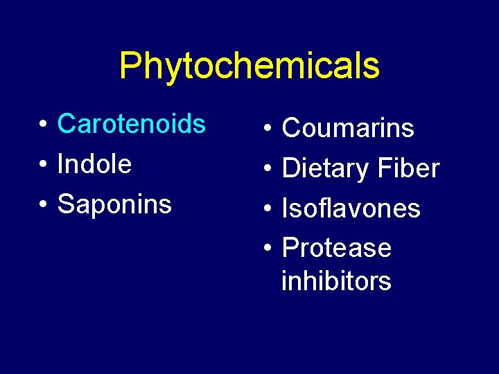 Phytochemicals • Carotenoids • Indole • Saponins • • Coumarins Dietary Fiber Isoflavones Protease