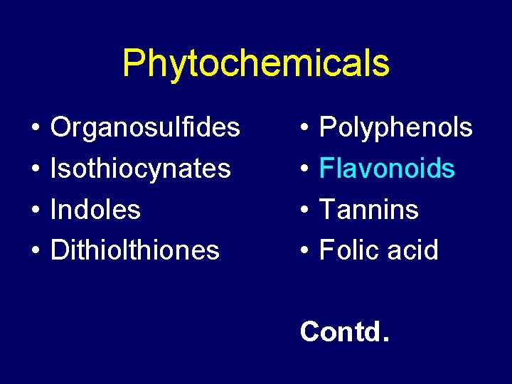 Phytochemicals • • Organosulfides Isothiocynates Indoles Dithiolthiones • • Polyphenols Flavonoids Tannins Folic acid