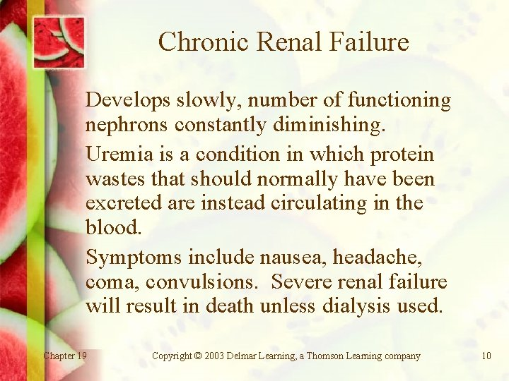 Chronic Renal Failure Develops slowly, number of functioning nephrons constantly diminishing. Uremia is a