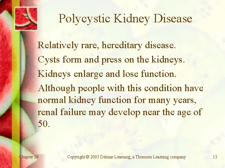 Polycystic Kidney Disease Relatively rare, hereditary disease. Cysts form and press on the kidneys.