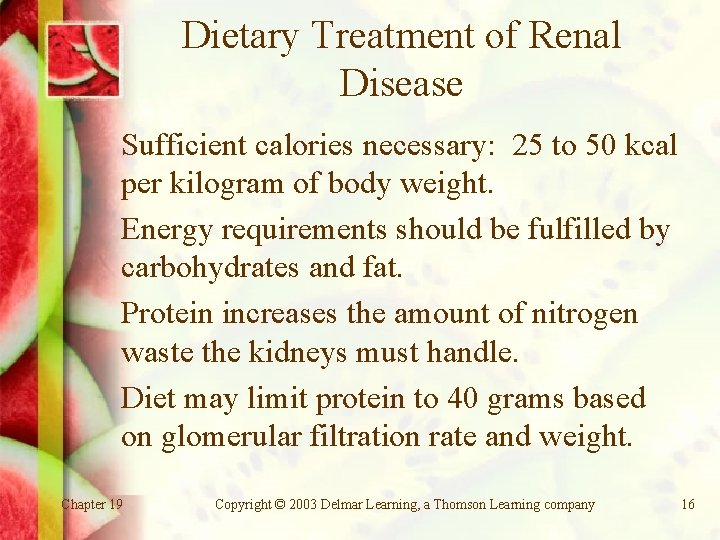 Dietary Treatment of Renal Disease Sufficient calories necessary: 25 to 50 kcal per kilogram