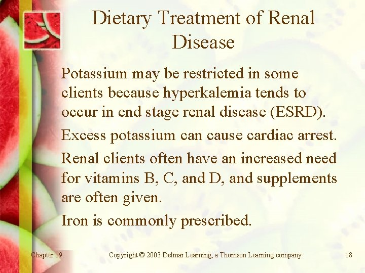 Dietary Treatment of Renal Disease Potassium may be restricted in some clients because hyperkalemia