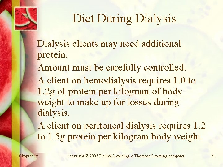Diet During Dialysis clients may need additional protein. Amount must be carefully controlled. A