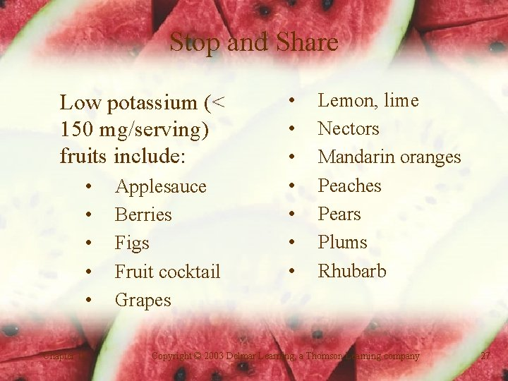 Stop and Share Low potassium (< 150 mg/serving) fruits include: • • • Chapter
