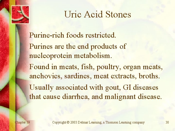 Uric Acid Stones Purine-rich foods restricted. Purines are the end products of nucleoprotein metabolism.