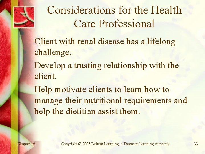Considerations for the Health Care Professional Client with renal disease has a lifelong challenge.