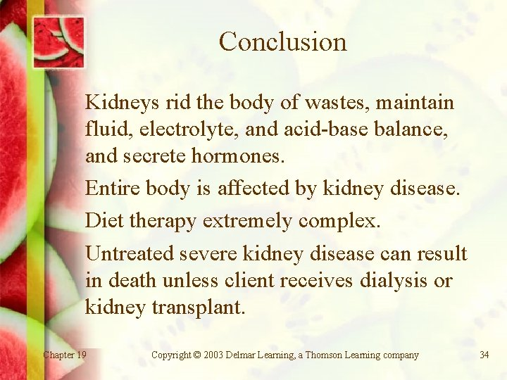 Conclusion Kidneys rid the body of wastes, maintain fluid, electrolyte, and acid-base balance, and