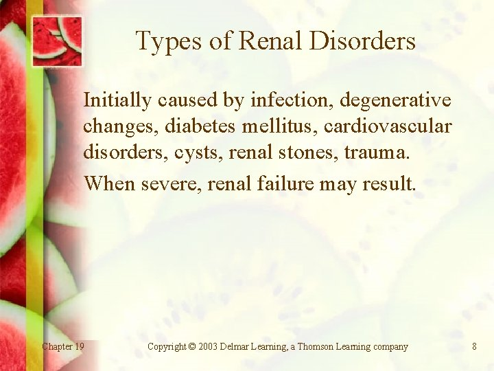 Types of Renal Disorders Initially caused by infection, degenerative changes, diabetes mellitus, cardiovascular disorders,