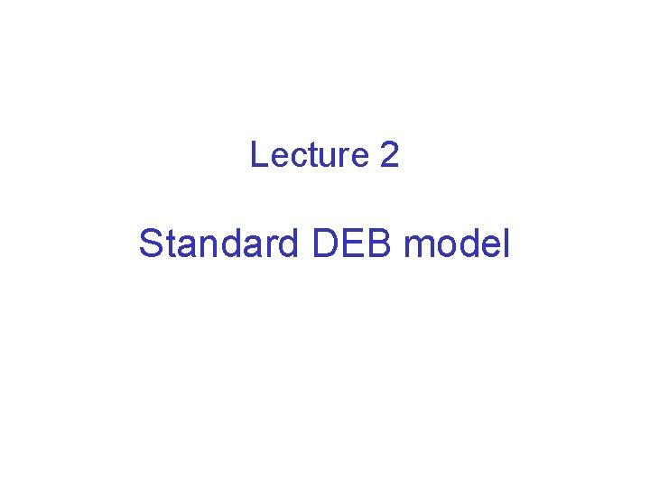 Lecture 2 Standard DEB model