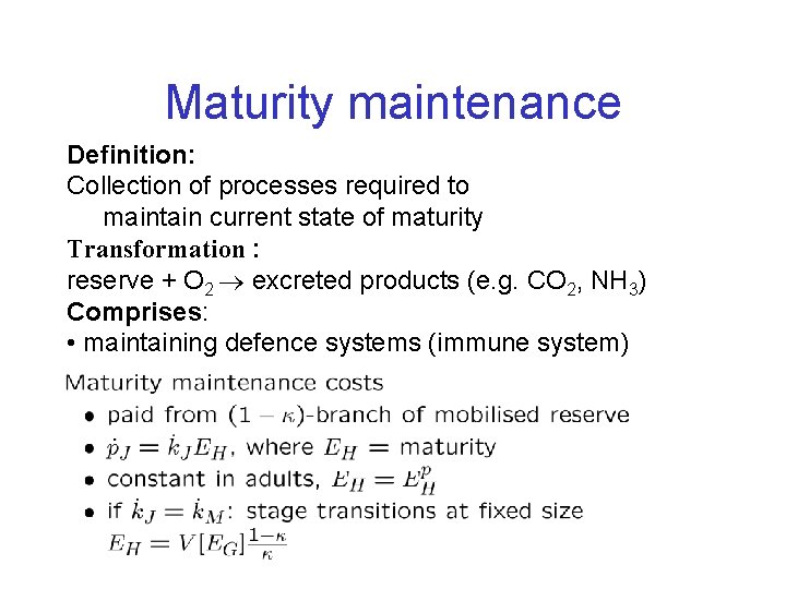 Maturity maintenance Definition: Collection of processes required to maintain current state of maturity Transformation