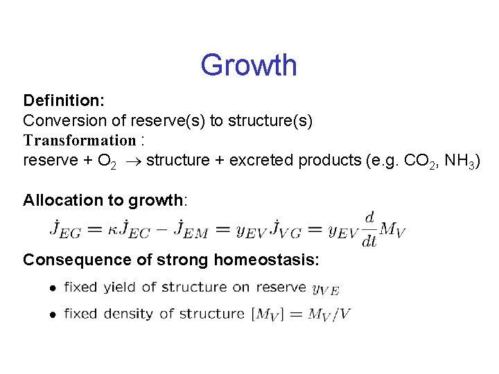 Growth Definition: Conversion of reserve(s) to structure(s) Transformation : reserve + O 2 structure