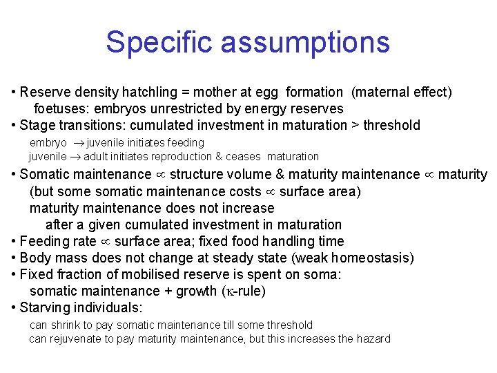 Specific assumptions • Reserve density hatchling = mother at egg formation (maternal effect) foetuses: